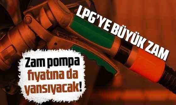 LPG'ye büyük ZAM! Pompa fiyatına yansıyacak..