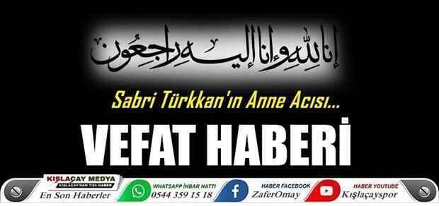 Sabri Türkkan'ın Annesi Zekiye Türkkan Vefat Etti..
