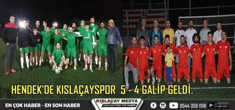 Kışlaçayspor 5 – 4 Hendek Yenimahallespor Dostluk Maçı.