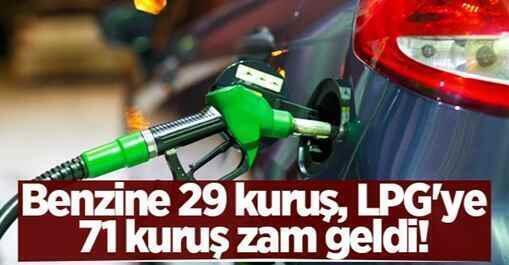 Benzine 29 kuruş, LPG'ye 71 kuruş zam geldi!.