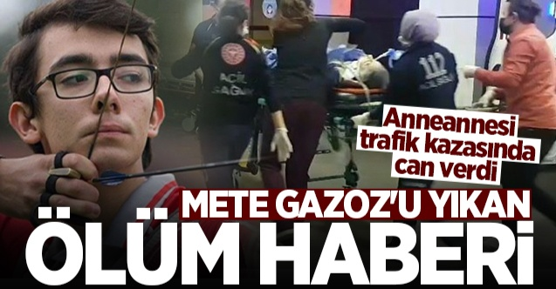 Mete Gazoz'u yıkan ölüm haberi! Anneannesi kazada hayatını kaybetti