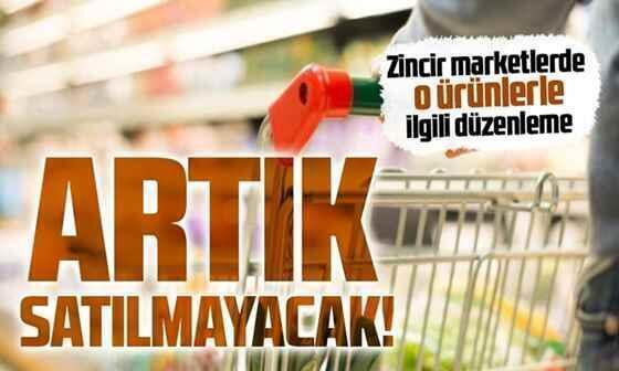 Zincir Marketler artık o ürünleri satamayacak!