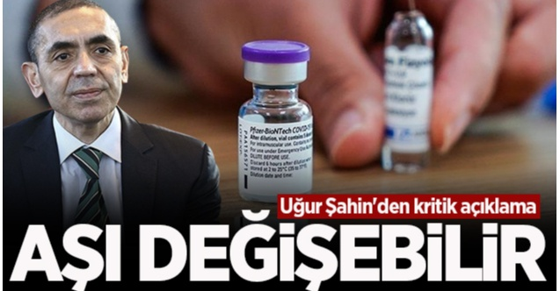 Uğur Şahin'den kritik açıklama: Aşı değişebilir!
